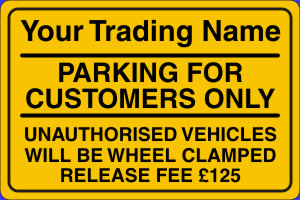 PARKING FOR CUSTOMERS ONLY UNAUTHORISED VEHICLES WILL BE WHEEL CLAMPED RELEASE FEE £125