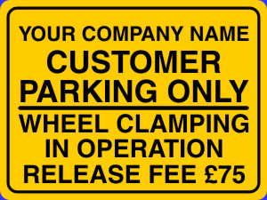 CUSTOMER PARKING ONLY WHEEL CLAMPING IN OPERATION RELEASE FEE £75